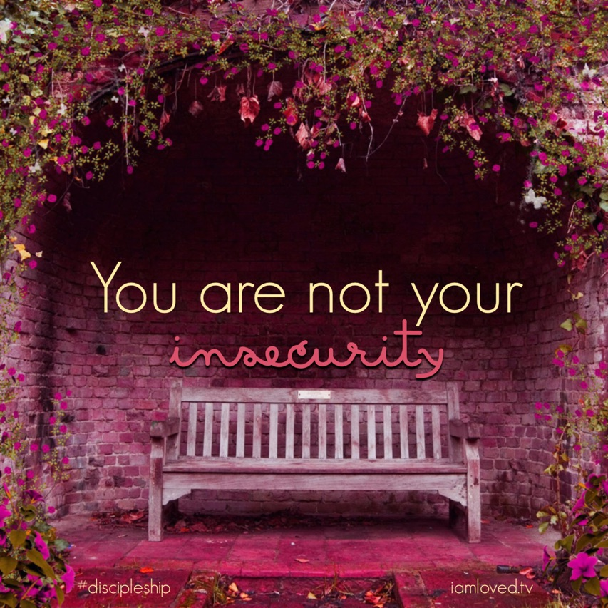You Are NOT YourInsecurity